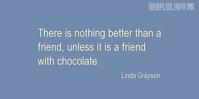 Quotes and pictures for Funny. «A friend with chocolate» quotation with photo.