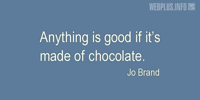 Quotes and pictures for Funny. «Made of chocolate» quotation with photo.