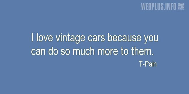 Quotes and pictures for Collector Car. «You can do so much more to them» quotation with photo.