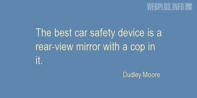 Quotes and pictures for Driving (Funny). «The best car safety device» quotation with photo.