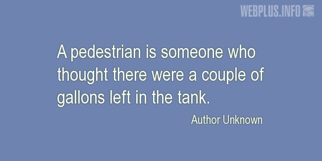 Quotes and pictures for Driving (Funny). «A pedestrian» quotation with photo.