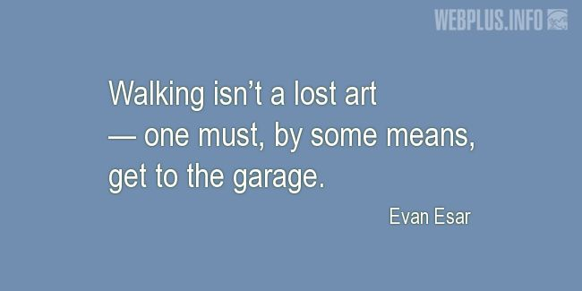 Quotes and pictures for Driving (Funny). «Walking isn't a lost art» quotation with photo.