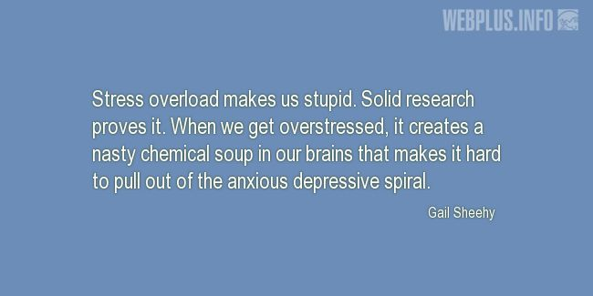 Quotes and pictures for Brains. «Stress overload makes us stupid» quotation with photo.