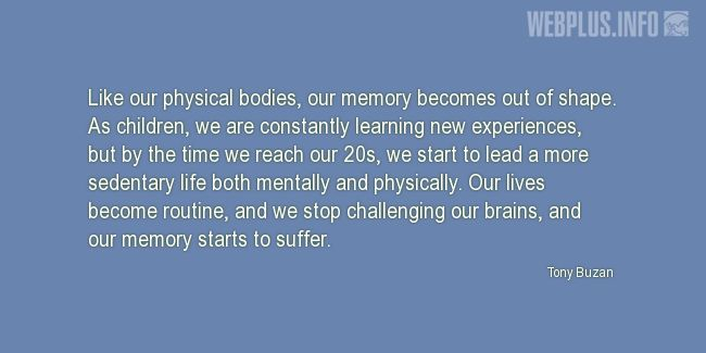 Quotes and pictures for Brains. «Our memory becomes out of shape» quotation with photo.