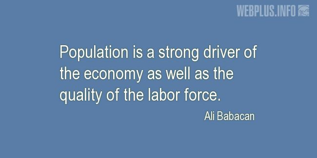 Quotes and pictures for Population. «A strong driver of the economy» quotation with photo.
