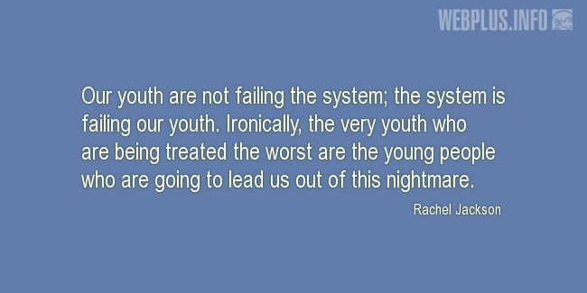 Quotes and pictures for Youth Skills. «Our youth are not failing the system» quotation with photo.