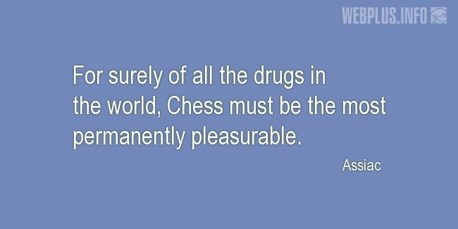 Quotes and pictures for Chess. «Permanently pleasurable» quotation with photo.