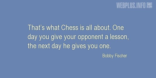 Quotes and pictures for Funny. «That's what Chess is all about» quotation with photo.