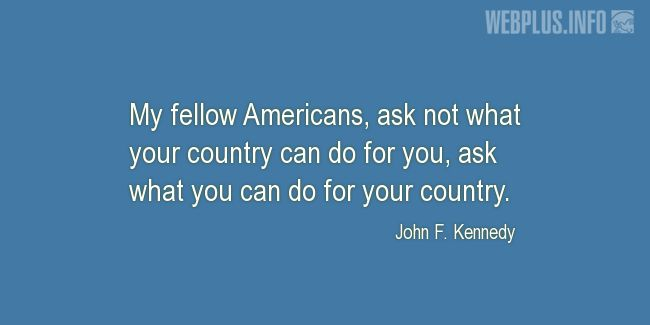 Quotes and pictures for Outstanding Americans. «Ask what you can do» quotation with photo.