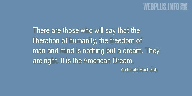 Quotes and pictures for Outstanding Americans. «It is the American Dream» quotation with photo.