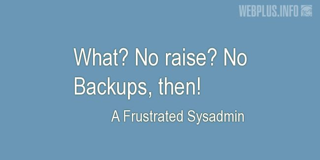 Quotes and pictures for System Administrator. «No Backups» quotation with photo.