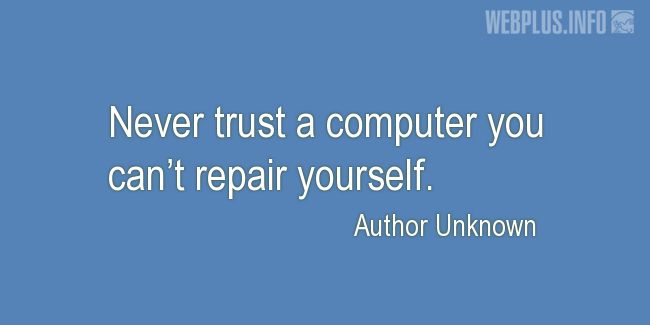 Quotes and pictures for System Administrator. «Never trust a computer» quotation with photo.