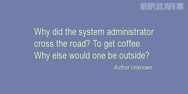 Quotes and pictures for System Administrator. «Why did the system administrator cross the road?» quotation with photo.