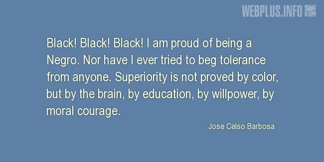 Quotes and pictures for Jose Celso Barbosa. «Black» quotation with photo.