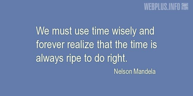 Quotes and pictures for Nelson Mandela. «We must use time wisely» quotation with photo.