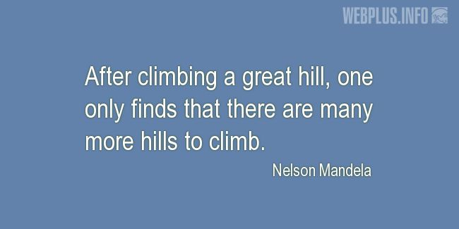 Quotes and pictures for Nelson Mandela. «There are many more hills to climb» quotation with photo.
