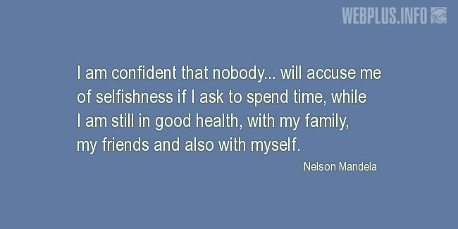 Quotes and pictures for Nelson Mandela. «Nobody will accuse me of selfishness» quotation with photo.