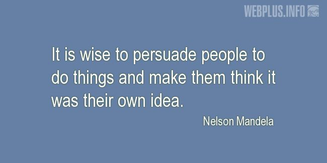 Quotes and pictures for Nelson Mandela. «Make them think it was their own idea» quotation with photo.