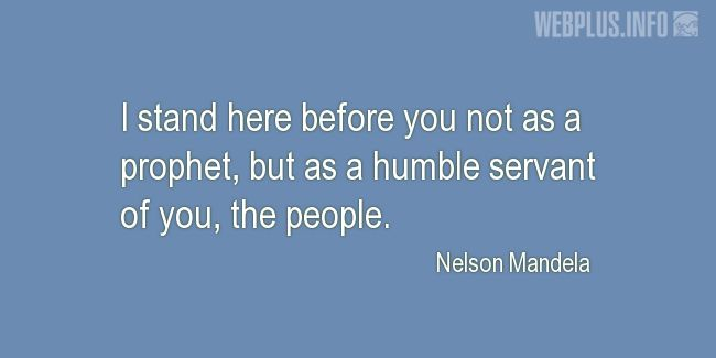 Quotes and pictures for Nelson Mandela. «A humble servant of you» quotation with photo.