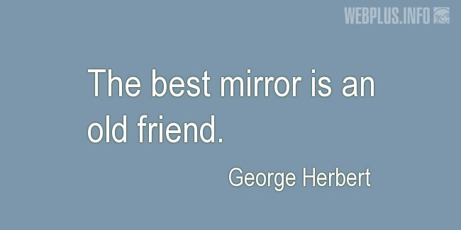 Quotes and pictures for Friendship and friends. «The best mirror» quotation with photo.