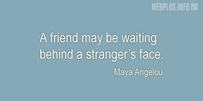 Quotes and pictures for Friendship and friends. «Behind a stranger's face» quotation with photo.