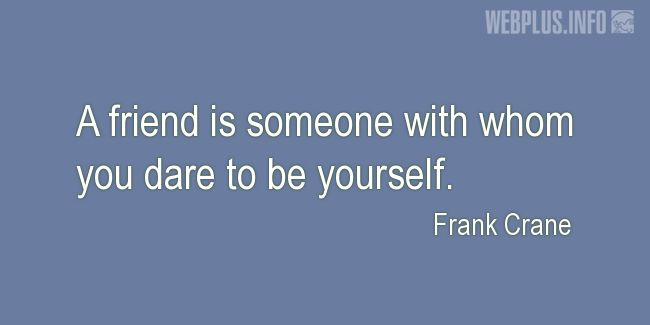Quotes and pictures for Friendship and friends. «Someone with whom you dare to be yourself» quotation with photo.