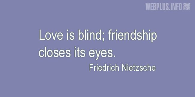 Quotes and pictures for Friendship and friends. «Friendship closes its eyes» quotation with photo.