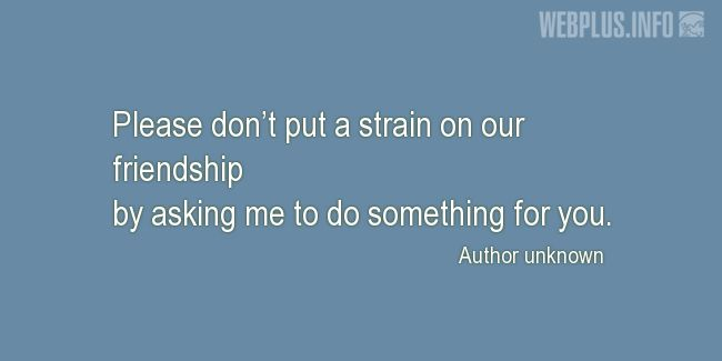 Quotes and pictures for Funny. «Don't put a strain on our friendship» quotation with photo.