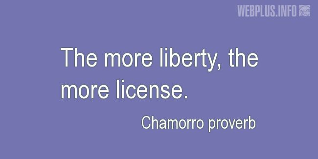 Quotes and pictures for Chamorro proverbs. «More liberty…» quotation with photo.