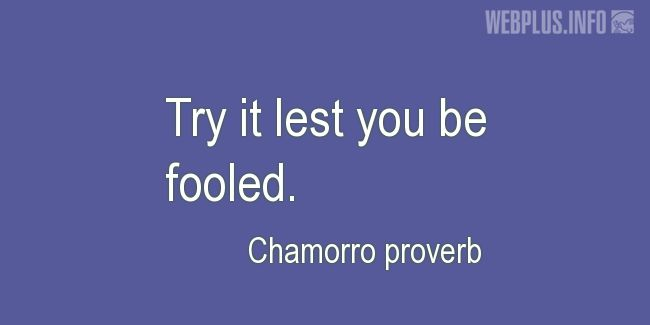 Quotes and pictures for Chamorro proverbs. «Try it» quotation with photo.