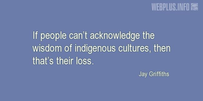 Quotes and pictures for Indigenous peoples. «That's their loss» quotation with photo.