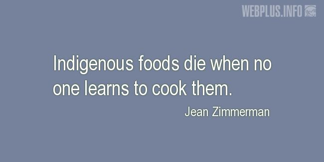 Quotes and pictures for Indigenous peoples. «Indigenous foods» quotation with photo.