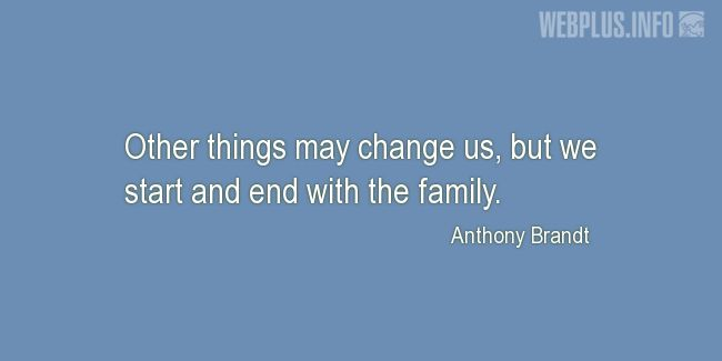 Quotes and pictures for Military Family. «We start and end with the family» quotation with photo.