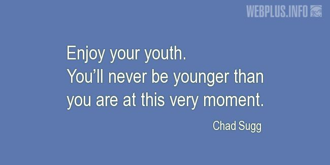 Quotes and pictures for Youth. «Enjoy your youth» quotation with photo.