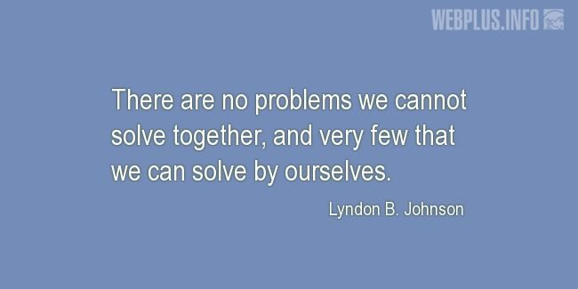 Quotes and pictures for Lyndon Baines Johnson. «There are no problems we cannot solve together» quotation with photo.