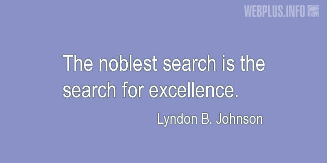 Quotes and pictures for Lyndon Baines Johnson. «The noblest search» quotation with photo.