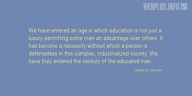 Quotes and pictures for Lyndon Baines Johnson. «The century of the educated man» quotation with photo.