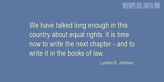 Quotes and pictures for Lyndon Baines Johnson. «It is time now to write the next chapter» quotation with photo.