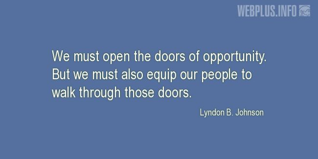 Quotes and pictures for Lyndon Baines Johnson. «The doors of opportunity» quotation with photo.