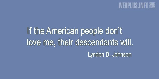 Quotes and pictures for Lyndon Baines Johnson. «Their descendants will» quotation with photo.