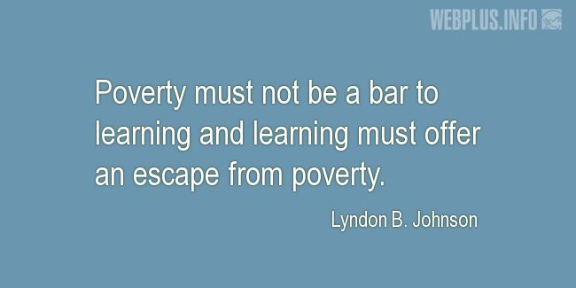 Quotes and pictures for Lyndon Baines Johnson. «An escape from poverty» quotation with photo.