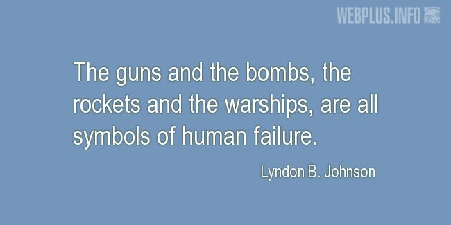 Quotes and pictures for Lyndon Baines Johnson. «Symbols of human failure» quotation with photo.