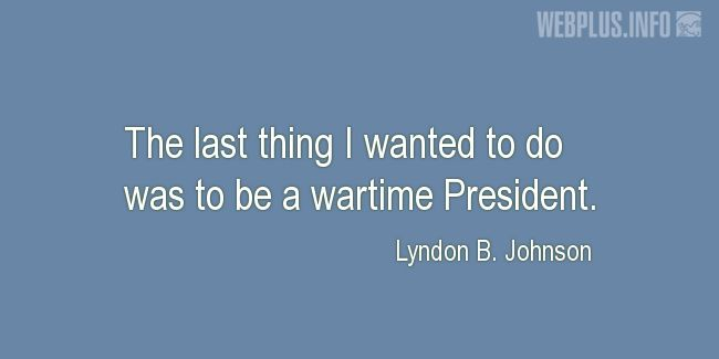 Quotes and pictures for Lyndon Baines Johnson. «The last thing I wanted to do» quotation with photo.