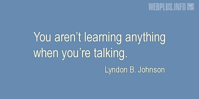 Quotes and pictures for Lyndon Baines Johnson. «When you're talking» quotation with photo.
