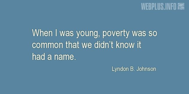 Quotes and pictures for Lyndon Baines Johnson. «When I was young» quotation with photo.