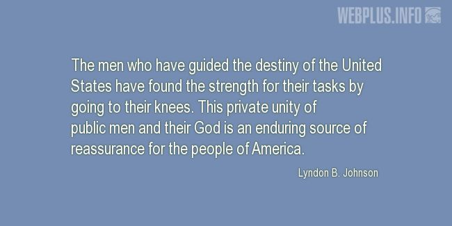Quotes and pictures for Lyndon Baines Johnson. «An enduring source of reassurance» quotation with photo.
