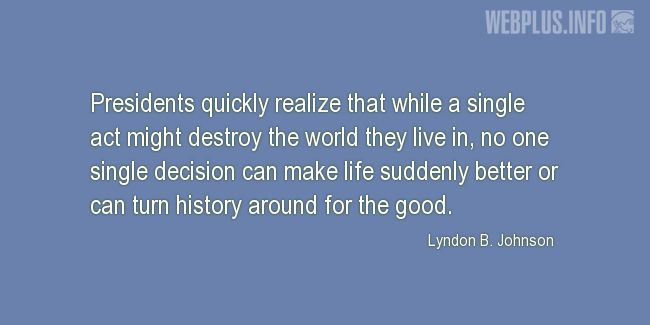 Quotes and pictures for Lyndon Baines Johnson. «Presidents quickly realize…» quotation with photo.