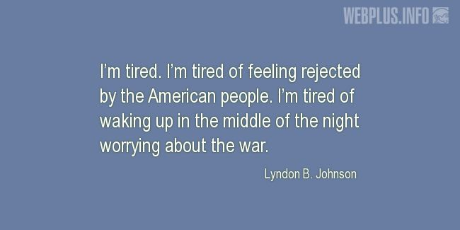 Quotes and pictures for Lyndon Baines Johnson. «I'm tired» quotation with photo.