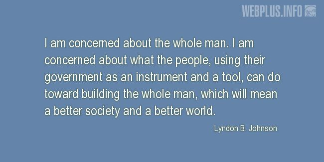 Quotes and pictures for Lyndon Baines Johnson. «Building the whole man» quotation with photo.