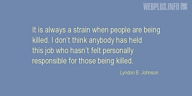 Quotes and pictures for Lyndon Baines Johnson. «Personally responsible for those being killed» quotation with photo.
